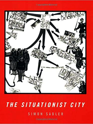 The situationist city, de Simon Sadler